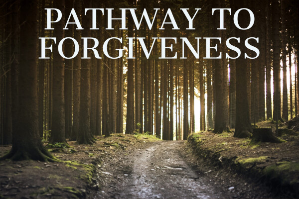 Series: Pathway to Forgiveness