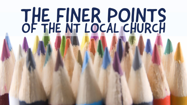Series: The Finer Points of the NT Local Church