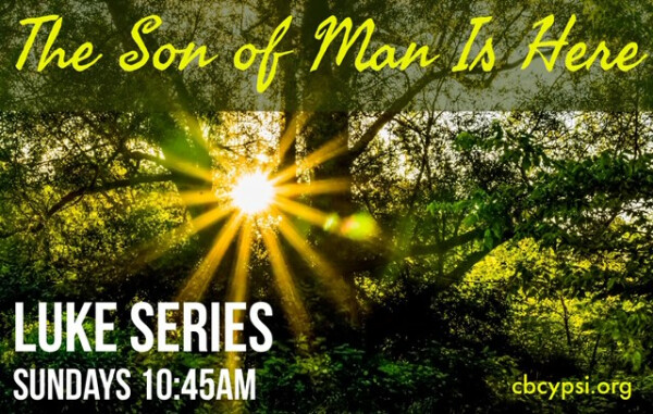Series: Luke: The Son of Man is Here