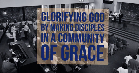 Glorifying God by making disciples in a community of grace